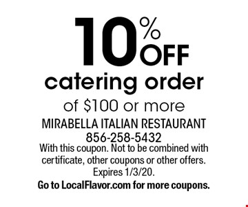 10% off catering order of $100 or more. With this coupon. Not to be combined with certificate, other coupons or other offers. Expires 1/3/20. Go to LocalFlavor.com for more coupons.