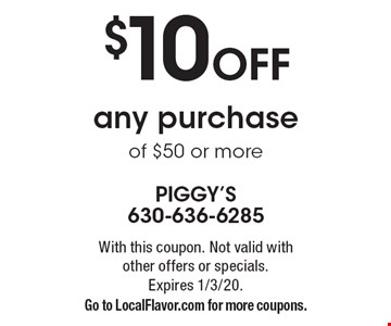 $10 Off any purchase of $50 or more. With this coupon. Not valid with other offers or specials. Expires 1/3/20.Go to LocalFlavor.com for more coupons.