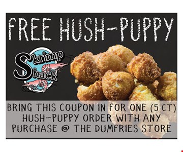 Free hush-puppy. Bring this coupon in for one (5ct) hush-puppy order with any purchase @ the Dumfries store.