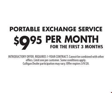 Portable exchange service $9.95 per month for the first 3 months. Introductory offer. Requires 1-year contract. Cannot be combined with other offers. Limit one per customer. Some conditions apply. Culligan Dealer participation may vary. Offer expires 3/9/20.