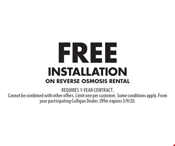 Free installation on reverse osmosis rental. Requires 1-year contract. Cannot be combined with other offers. Limit one per customer. Some conditions apply. From your participating Culligan Dealer. Offer expires 3/9/20.
