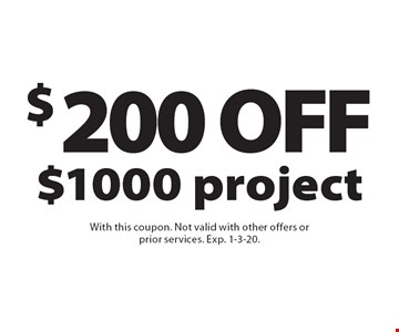 $200 OFF $1000 project. With this coupon. Not valid with other offers or prior services. Exp. 1-3-20.