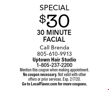 Special - $30 30 minute facial. Call Brenda 805-610-9913. Mention this coupon when making appointment. No coupon necessary. Not valid with other offers or prior services. Exp. 2/7/20. Go to LocalFlavor.com for more coupons.