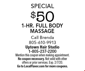 Special - $50 1-Hr. Full Body Massage. Call Brenda 805-610-9913. Mention this coupon when making appointment. No coupon necessary. Not valid with other offers or prior services. Exp. 2/7/20. Go to LocalFlavor.com for more coupons.