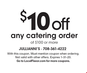 $10 off any catering order of $100 or more. With this coupon. Must mention coupon when ordering. Not valid with other offers. Expires 1-31-20. Go to LocalFlavor.com for more coupons.
