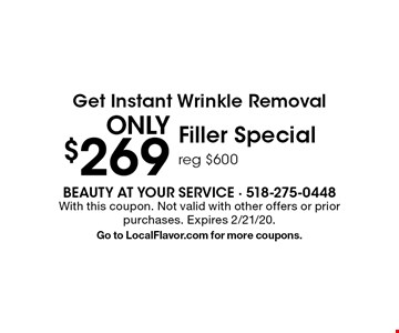 Get Instant Wrinkle Removal for only $269 with Filler Special. Reg $600. With this coupon. Not valid with other offers or prior purchases. Expires 2/21/20. Go to LocalFlavor.com for more coupons.
