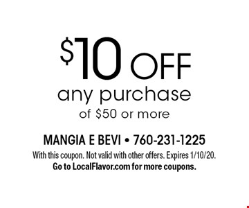 $10 off any purchase of $50 or more. With this coupon. Not valid with other offers. Expires 1/10/20. Go to LocalFlavor.com for more coupons.