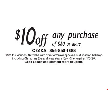 $10 off any purchase of $60 or more. With this coupon. Not valid with other offers or specials. Not valid on holidays including Christmas Eve and New Year's Eve. Offer expires 1/3/20. Go to LocalFlavor.com for more coupons.