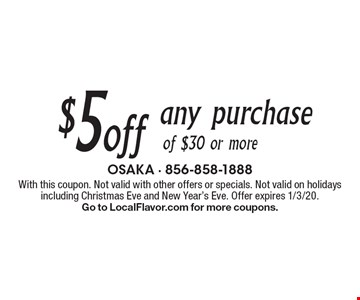 $5 off any purchase of $30 or more. With this coupon. Not valid with other offers or specials. Not valid on holidays including Christmas Eve and New Year's Eve. Offer expires 1/3/20. Go to LocalFlavor.com for more coupons.