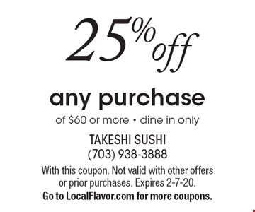 25% off any purchase of $60 or more. Dine in only. With this coupon. Not valid with other offers or prior purchases. Expires 2-7-20. Go to LocalFlavor.com for more coupons.