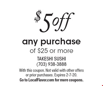 $5 off any purchase of $25 or more. With this coupon. Not valid with other offers or prior purchases. Expires 2-7-20. Go to LocalFlavor.com for more coupons.