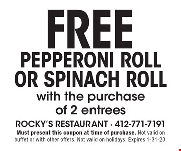 Pepperoni roll or spinach roll Free with the purchase of 2 entrees. Must present this coupon at time of purchase. Not valid on buffet or with other offers. Not valid on holidays. Expires 1-31-20.