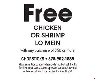 Free chicken or shrimp lo mein with any purchase of $50 or more. Please mention coupon when ordering. Not valid with family dinner specials. Must present coupon. Not valid with other offers. Excludes tax. Expires 1/3/20.