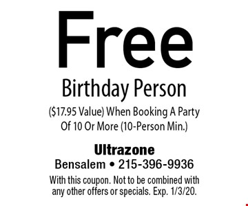 Free Birthday Person ($17.95 Value) When Booking A Party Of 10 Or More (10-Person Min.). With this coupon. Not to be combined with any other offers or specials. Exp. 1/3/20.