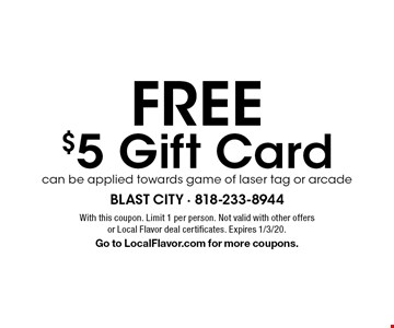 free $5 Gift Cardcan be applied towards game of laser tag or arcade. With this coupon. Limit 1 per person. Not valid with other offers or Local Flavor deal certificates. Expires 1/3/20. Go to LocalFlavor.com for more coupons.