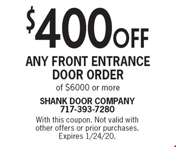 $400 off any front Entrance door order of $6000 or more. With this coupon. Not valid with other offers or prior purchases. Expires 1/24/20.