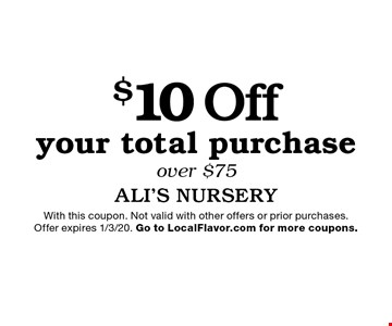 $10 Off your total purchase over $75. With this coupon. Not valid with other offers or prior purchases. Offer expires 1/3/20. Go to LocalFlavor.com for more coupons.