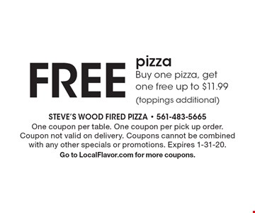 FREE pizza Buy one pizza, get one free up to $11.99 (toppings additional). One coupon per table. One coupon per pick up order. Coupon not valid on delivery. Coupons cannot be combined with any other specials or promotions. Expires 1-31-20.Go to LocalFlavor.com for more coupons.