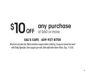 $10 off any purchase of $60 or more. All prices are plus tax. Must mention coupon when ordering. Coupons cannot be used with Daily Specials. One coupon per visit. Not valid with other offers. Exp. 1-3-20.