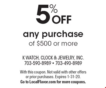 5% OFF any purchase of $500 or more. With this coupon. Not valid with other offers or prior purchases. Expires 1-31-20. Go to LocalFlavor.com for more coupons.