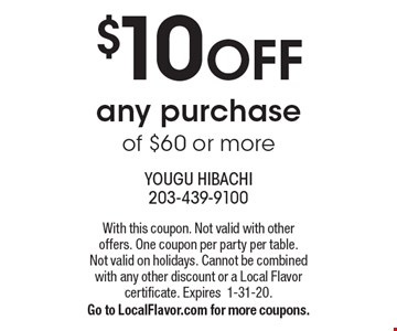 $10 OFF any purchase of $60 or more. With this coupon. Not valid with other offers. One coupon per party per table. Not valid on holidays. Cannot be combined with any other discount or a Local Flavor certificate. Expires 1-31-20. Go to LocalFlavor.com for more coupons.