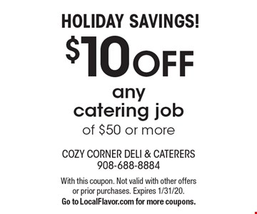 HOLIDAY SAVINGS! $10 OFF any catering job of $50 or more. With this coupon. Not valid with other offers or prior purchases. Expires 1/31/20.Go to LocalFlavor.com for more coupons.