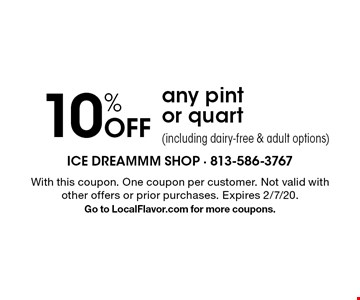 10% Off any pint or quart (including dairy-free & adult options). With this coupon. One coupon per customer. Not valid with other offers or prior purchases. Expires 2/7/20.Go to LocalFlavor.com for more coupons.