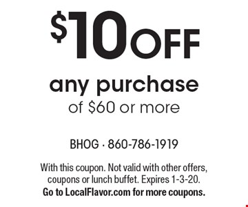 $10 OFF any purchase of $60 or more. With this coupon. Not valid with other offers, coupons or lunch buffet. Expires 1-3-20.Go to LocalFlavor.com for more coupons.
