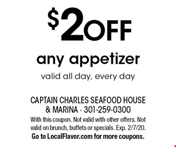 $2 OFF any appetizer. Valid all day, every day. With this coupon. Not valid with other offers. Not valid on brunch, buffets or specials. Exp. 2/7/20. Go to LocalFlavor.com for more coupons.