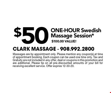 $50 ONE-HOUR Swedish Massage Session* $100.00 VALUE!. Massages are by appointment only. Please mention any coupon(s) at time of appointment booking. Each coupon can be used one time only. Tax and Gratuity are not included in any offer, deal or coupons in this promotion and are additional. Please tip on all pre-discounted amounts of your bill for receiving excellent service. Offer expires 12-31-20.