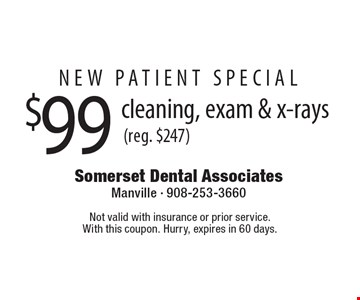 New Patient Special $99 cleaning, exam & x-rays (reg. $247). Not valid with insurance or prior service.With this coupon. Hurry, expires in 60 days.