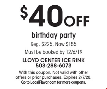$40 off birthday party Reg. $225, Now $185 Must be booked by 12/6/19. With this coupon. Not valid with other offers or prior purchases. Expires 2/7/20. Go to LocalFlavor.com for more coupons.