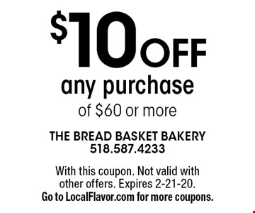 $10 off any purchase of $60 or more. With this coupon. Not valid with other offers. Expires 2-21-20. Go to LocalFlavor.com for more coupons.