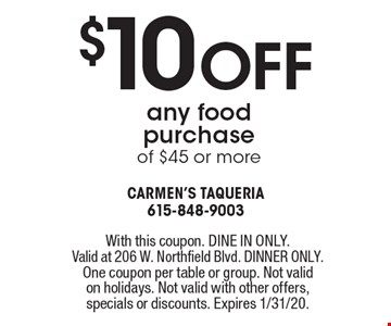 $10 off any foodpurchase of $45 or more . With this coupon. DINE IN ONLY. Valid at 206 W. Northfield Blvd. DINNER ONLY. One coupon per table or group. Not validon holidays. Not valid with other offers, specials or discounts. Expires 1/31/20.