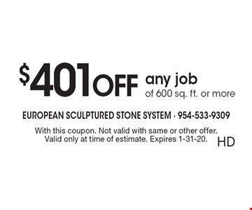 $401 off any job of 600 sq. ft. or more. With this coupon. Not valid with same or other offer. Valid only at time of estimate. Expires 1-31-20. HD