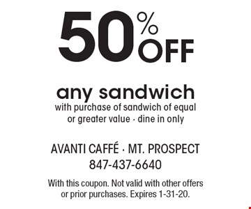 50% off any sandwich with purchase of sandwich of equal or greater value - dine in only. With this coupon. Not valid with other offers or prior purchases. Expires 1-31-20.