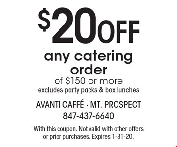 $20 off any catering order of $150 or more excludes party packs & box lunches. With this coupon. Not valid with other offers or prior purchases. Expires 1-31-20.