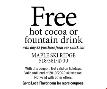 Free hot cocoa or fountain drink with any $5 purchase from our snack bar. With this coupon. Not valid on holidays. Valid until end of 2019/2020 ski season. Not valid with other offers. Go to LocalFlavor.com for more coupons.