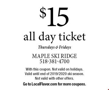 $15 all day ticket Thursdays & Fridays. With this coupon. Not valid on holidays.Valid until end of 2019/2020 ski season. Not valid with other offers. Go to LocalFlavor.com for more coupons.