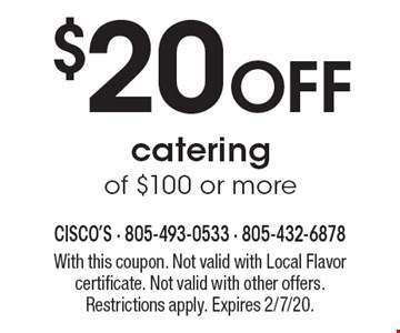 $20 Off catering of $100 or more. With this coupon. Not valid with Local Flavor certificate. Not valid with other offers. Restrictions apply. Expires 2/7/20.
