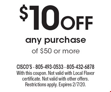 $10 Off any purchase of $50 or more. With this coupon. Not valid with Local Flavor certificate. Not valid with other offers. Restrictions apply. Expires 2/7/20.