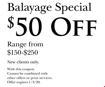 $50 Off Balayage Special. Range from $150-$250. New clients only. With this coupon. Cannot be combined with other offers or prior services. Offer expires 1/3/20.