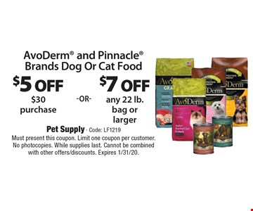 AvoDerm and Pinnacle Brands Dog Or Cat Food. $7 off any 22 lb. bag or