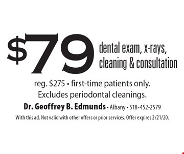 $79 dental exam, x-rays, cleaning & consultation reg. $275 - first-time patients only. Excludes periodontal cleanings.. With this ad. Not valid with other offers or prior services. Offer expires 2/21/20.