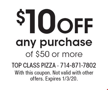 $10 OFF any purchase of $50 or more. With this coupon. Not valid with other offers. Expires 1/3/20.
