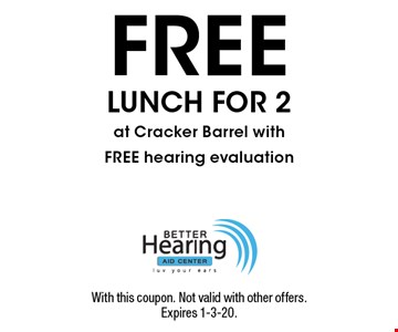 FREE LUNCH FOR 2 at Cracker Barrel with FREE hearing evaluation. With this coupon. Not valid with other offers. Expires 1-3-20.