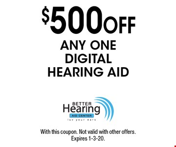 $500 OFF ANY ONE DIGITAL HEARING AID. With this coupon. Not valid with other offers. Expires 1-3-20.