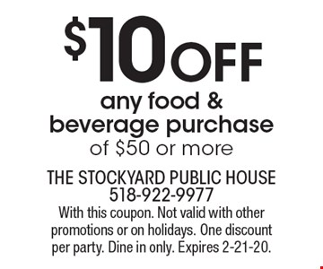 $10 off any food & beverage purchase of $50 or more. With this coupon. Not valid with other promotions or on holidays. One discount per party. Dine in only. Expires 2-21-20.