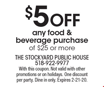 $5 off any food & beverage purchase of $25 or more. With this coupon. Not valid with other promotions or on holidays. One discount per party. Dine in only. Expires 2-21-20.