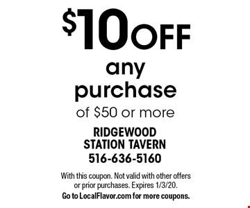 $10 OFF any purchase of $50 or more. With this coupon. Not valid with other offers or prior purchases. Expires 1/3/20. Go to LocalFlavor.com for more coupons.